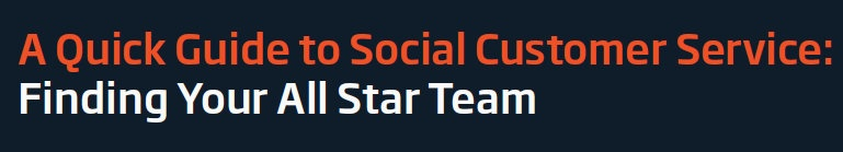 A Quick Guide to Social Customer Service: Finding Your All Star Team