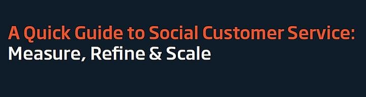 A Quick Guide to Social Customer Service: Measure, Refine & Scaled